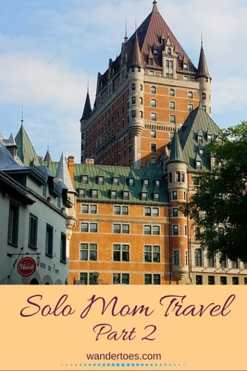 Solo Mom Travel Quebec City Solo Female Travel Pinterest