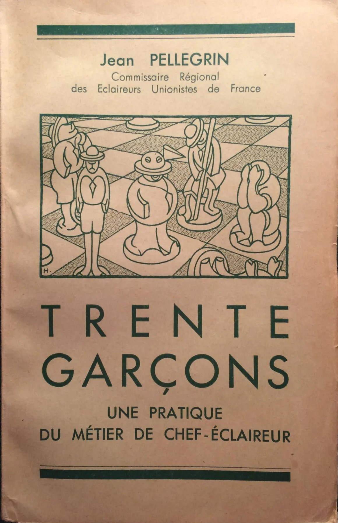 Jean Pellegrin - Trente garcons - Une pratique du métier de Chef-éclaireur