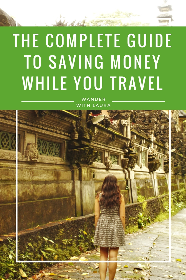 The Complete Guide to Saving Money while you Travel | Wander with Laura