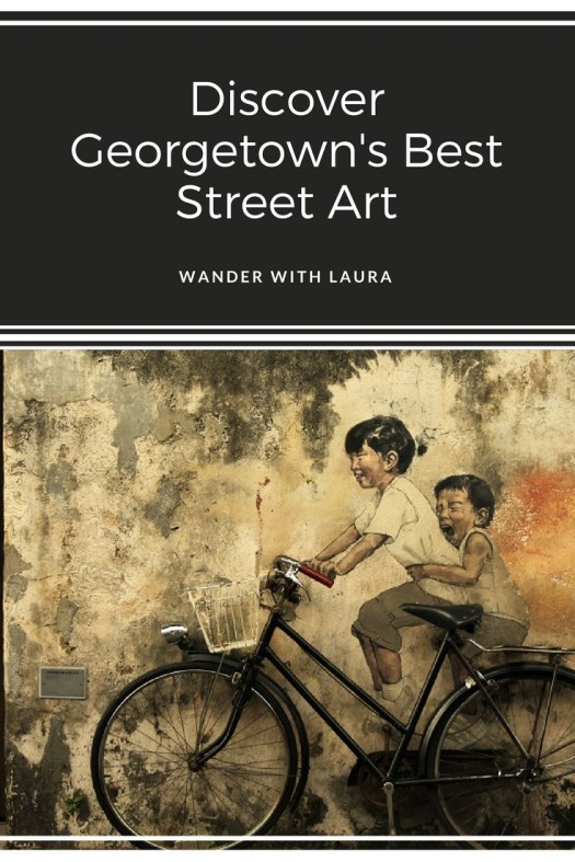 Discovering Georgetown's Best Street Art, Malaysia   Wander with Laura