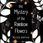 The Mystery of the Rainbow Flowers by Melissa Burovac