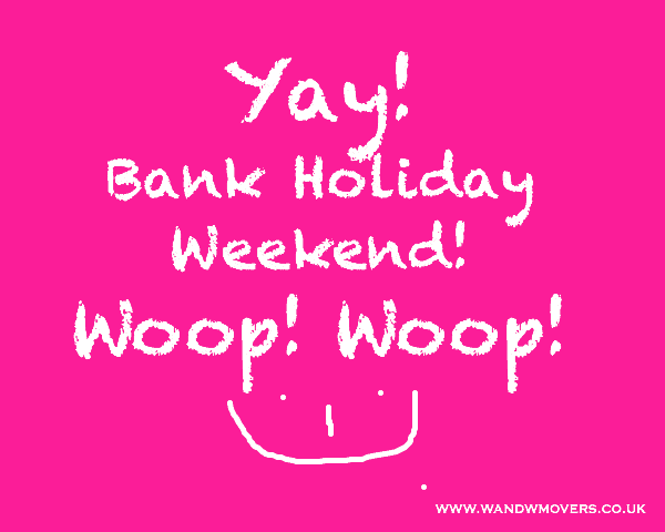 happy bank holiday weekend wandwmovers