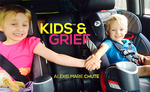 KIDS AND GRIEF ALEXIS MARIE CHUTE STILLBIRTH MISCARRIAGE EARLY INFANT LOSS DEATH