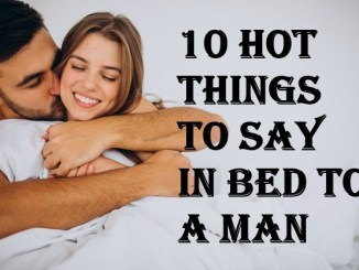 Hot things to say in Bed to a Man