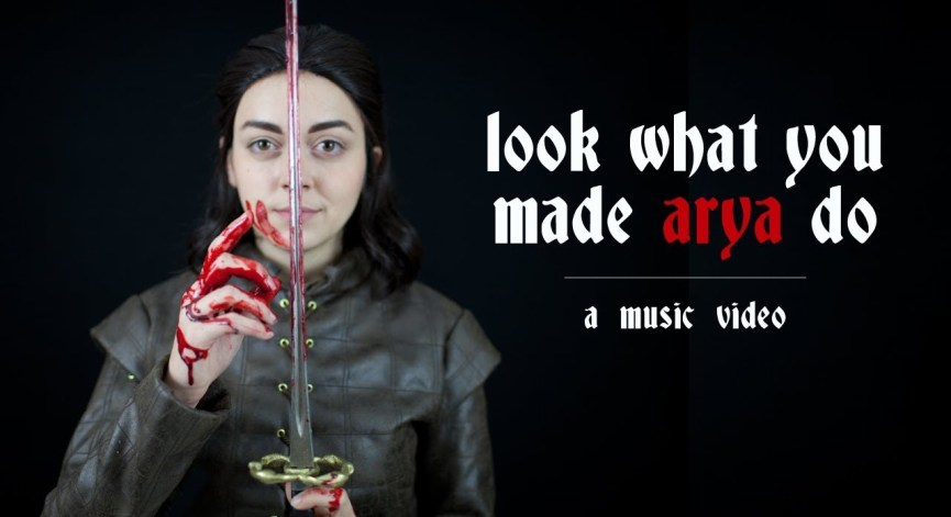 Random Video: Look What You Made Arya Do