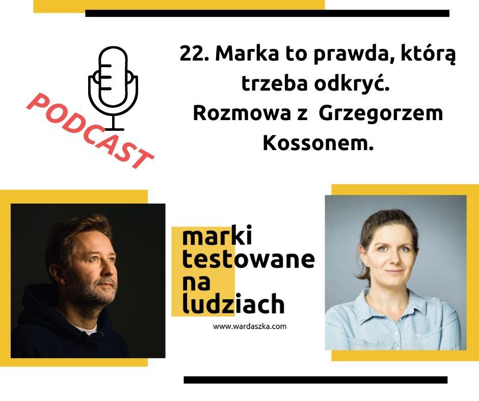 24. Marka to prawda, którą trzeba odkryć. Rozmowa z Grzegorzem Kossonem.