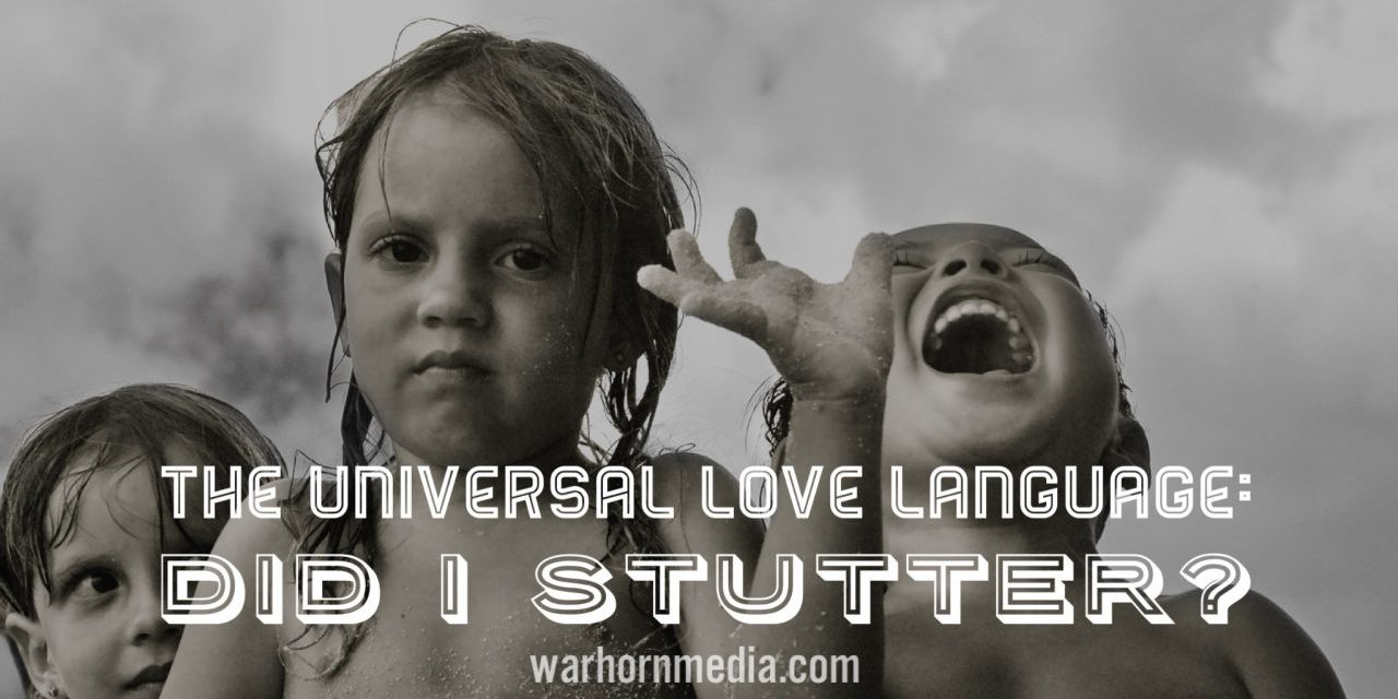 The Universal Love Language: Did I Stutter?