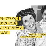How to be a Good Mom (in Three Unsimple Steps)