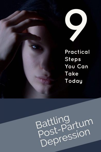 Battling Post-Partum Depression: Address the problem by starting with these 9 simple steps today.