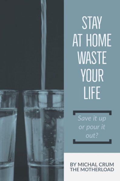 Stay at Home, Waste Your Life... even when Motherhood doesn't feel productive or worthwhile, it is a humble offering of worship to God.