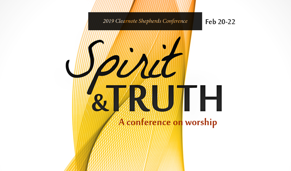 Clearnote Shepherds' Conference: Spirit and Truth