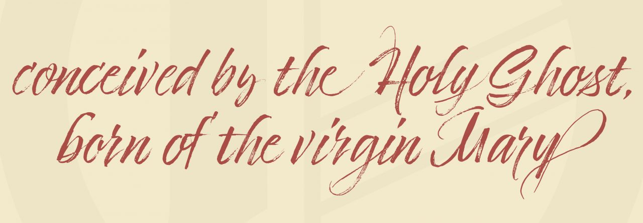 """Apostles' Creed: """"…who was conceived by the Holy Ghost, born of the virgin Mary…"""""""