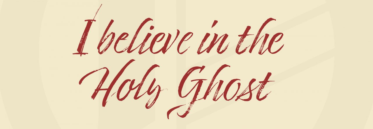 """Apostles' Creed: """"I believe in the Holy Ghost…"""""""