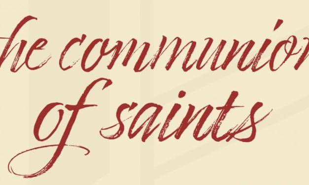 "Apostles' Creed: ""…the communion of saints…"""