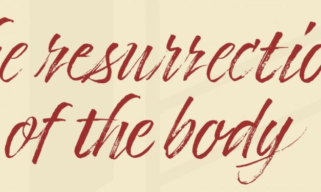 "Apostles' Creed: ""…the resurrection of the body…"""