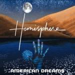 "Hemisphere's New Album ""American Dreams"" Is All That We Need"