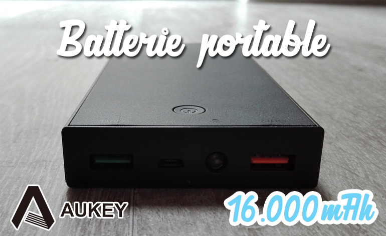 Review de la Batterie Aukey 16000 mAh – Quick Charge 2.0 !