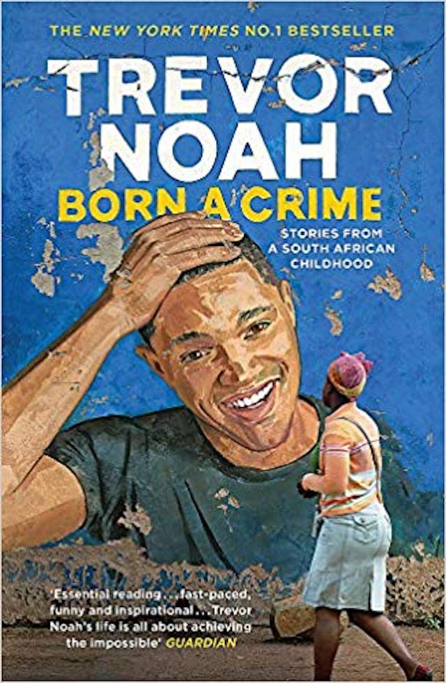 Born A Crime: Stories from a South African Childhood (Trevor Noah)