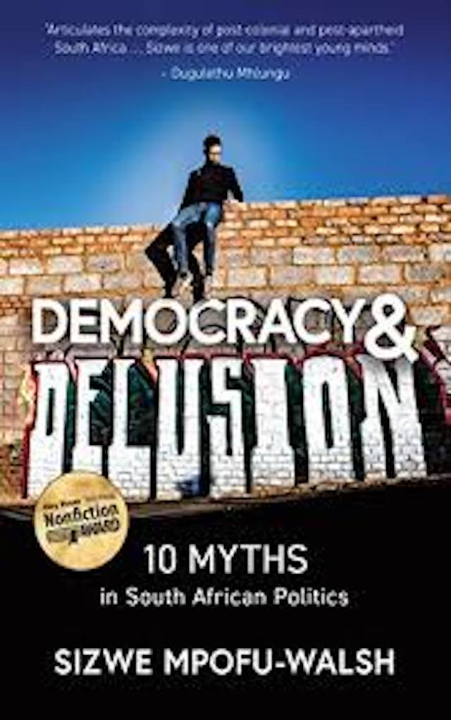 Democracy and Delusion (Sizwe Mpofu-Walsh)