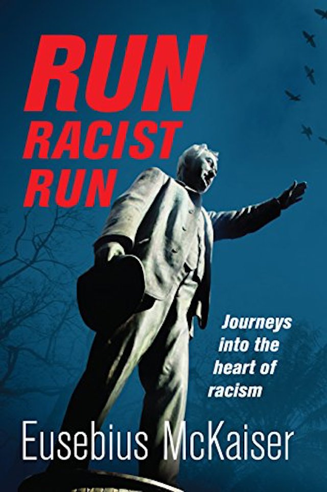 Run Racist Run: Journeys Into The Heart Of Racism (Eusebius Mckaiser)