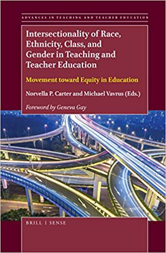 Intersectionality of Race, Ethnicity, Class and Gender in Teacher Education (Norvella Carter)