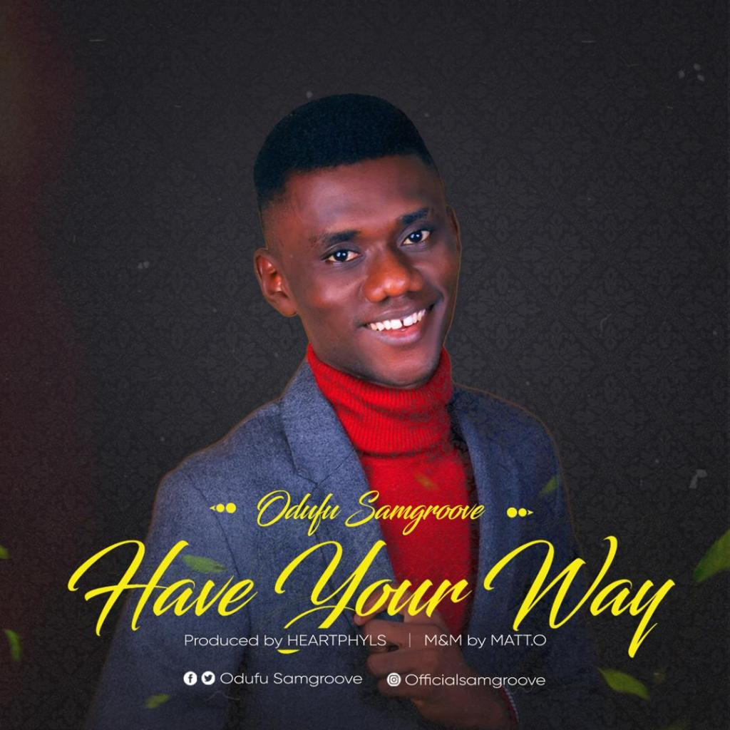 Gospel: Odufu Samgroove - Have Your Way