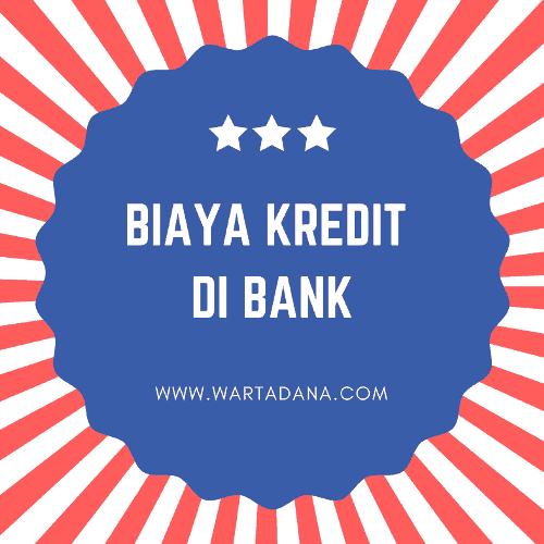 9 JENIS BIAYA KREDIT BANK