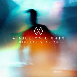 Michael W Smith – A Million Lights