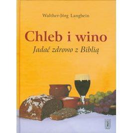Chleb i wino. Jadać zdrowo z Biblią