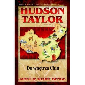 Hudson Taylor. Do wnętrza Chin