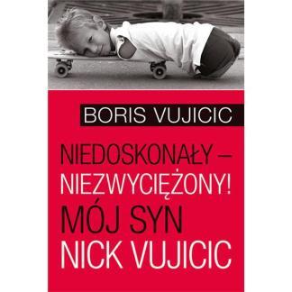 Niedoskonały-Niezwyciężony! Mój syn Nick Vujicic