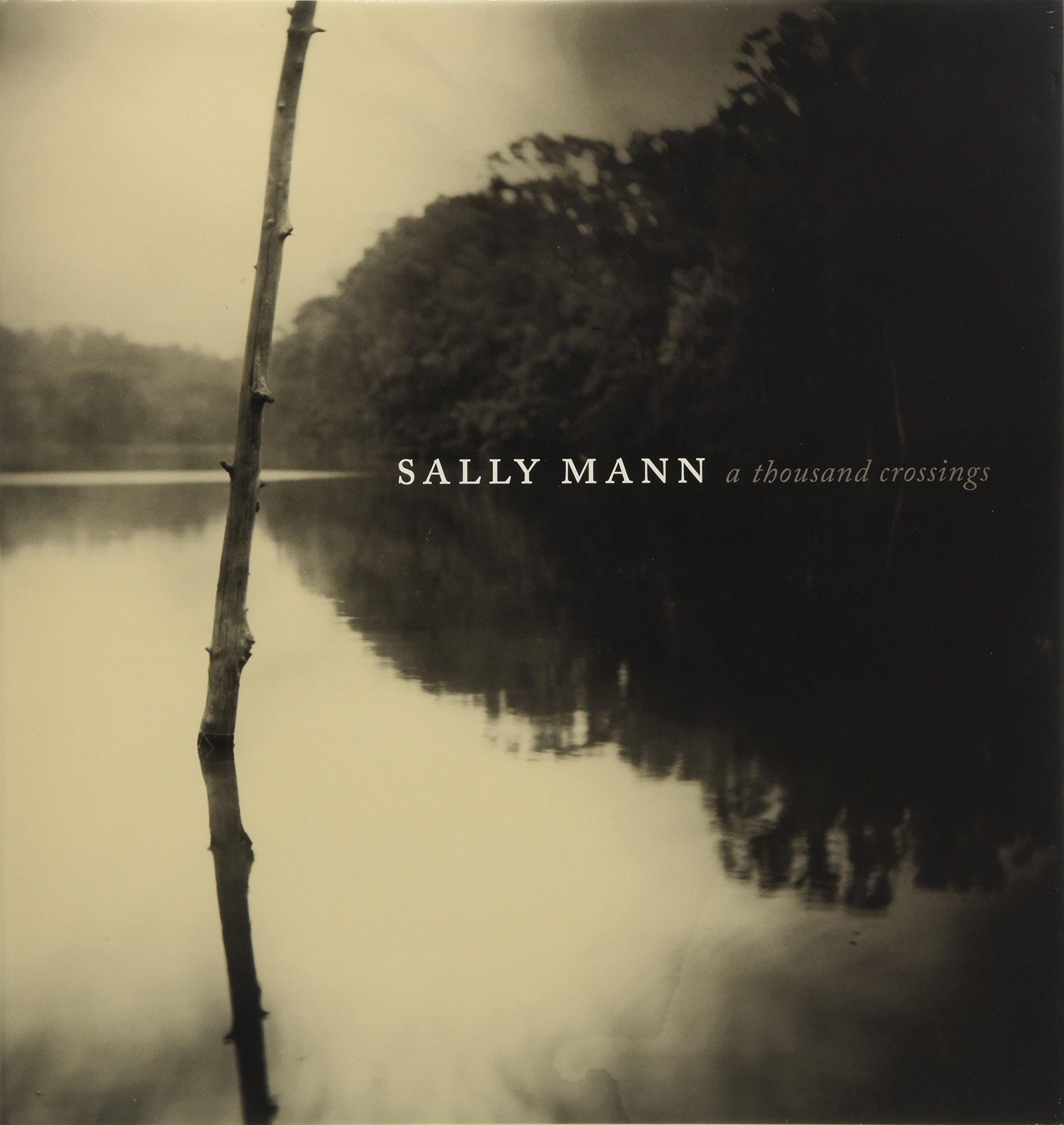 """""""Sally Mann: A Thousand Crossings""""  ($ 50)"""