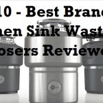 Top 10 - Best Brand Kitchen Sink Waste Disposers Reviewed