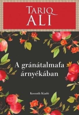 Tariq Ali: A gránátalmafa árnyékában