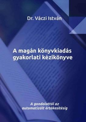 Dr. Váczi István: A magán könyvkiadás gyakorlati kézikönyve