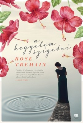 Rose Tremain: A kegyelem szigetei