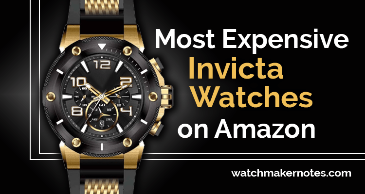 Most Expensive Invicta Watches on Amazon (2020)