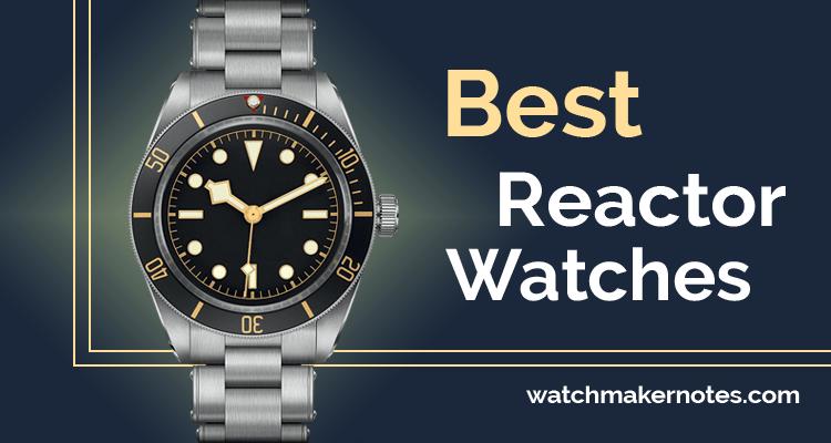 Best Reactor watches