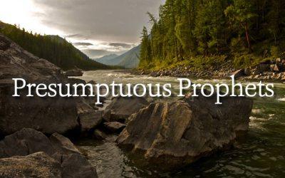 Presumptuous Prophets