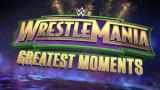 Watch WWE Wrestlemania Greatest Moments 4/6/18