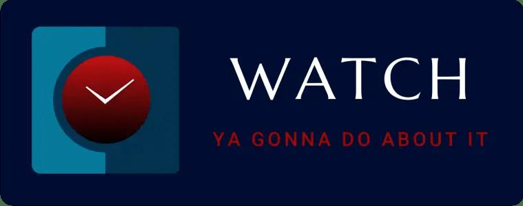 Watch Ya Gonna Do About It
