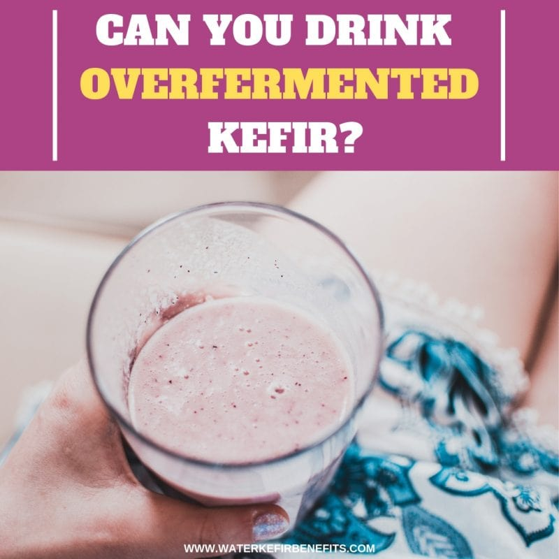 Can You Drink Overfermented Kefir