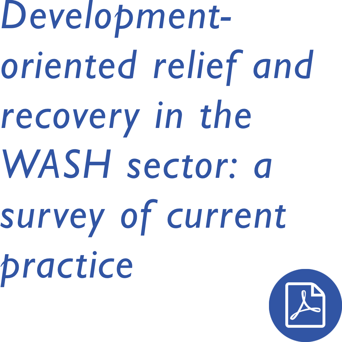 Development-oriented relief and recovery in the WASH sector: a survey of current practice