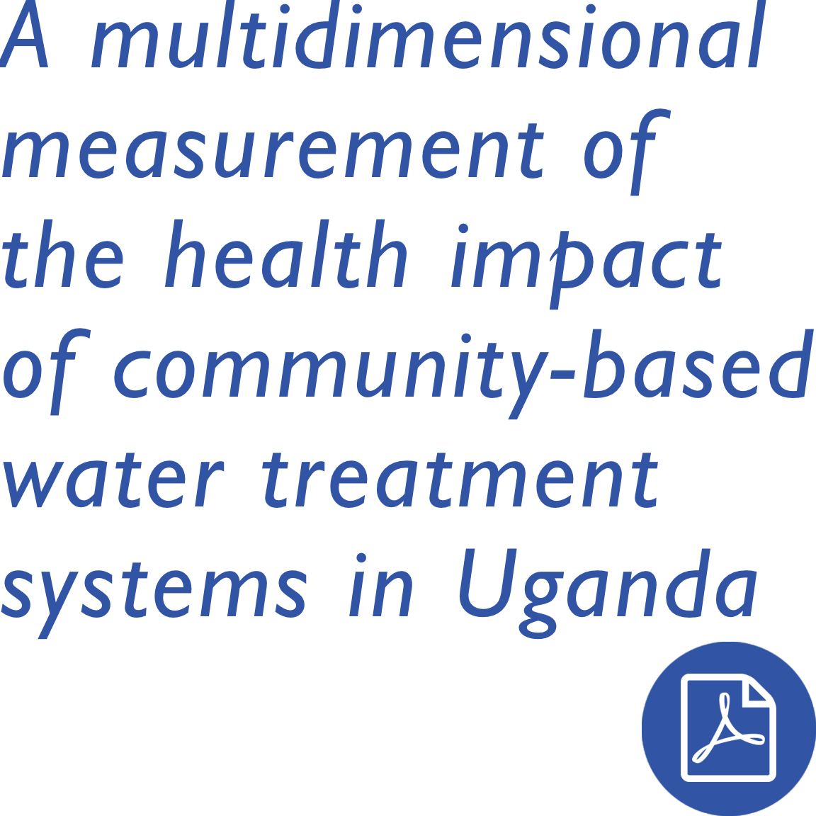 A Multi-Dimensional Measurement of the Health Impact of Community-Based Water Treatment Systems in Uganda