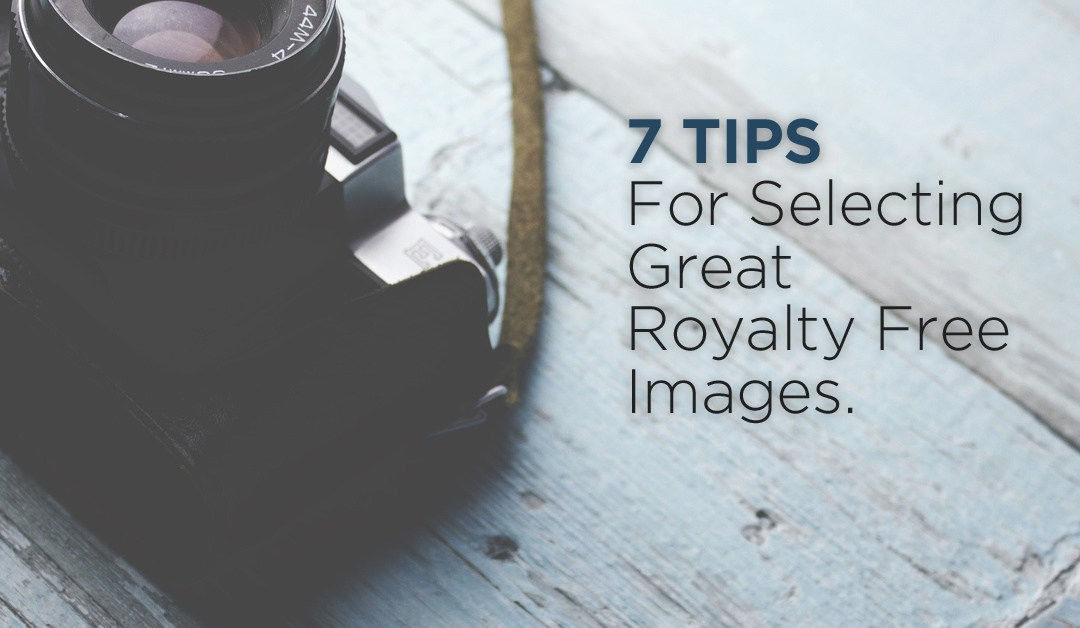 7 Tips For Selecting Great Royalty Free Images