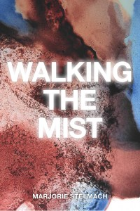 This is a cover image of Marjorie Stelmach's book Walking the Mist.