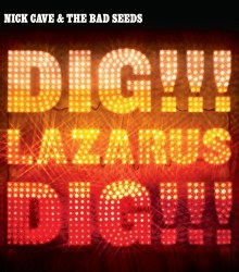 Nick Cave & the Bad Seeds - Dig, Lazarus, Dig!