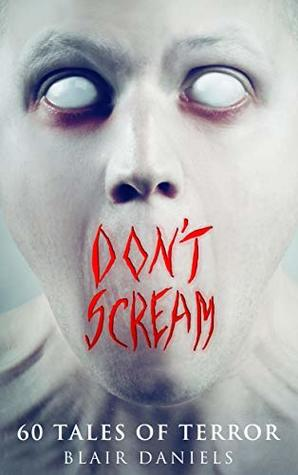 Don't Scream: 60 Tales to Terrify