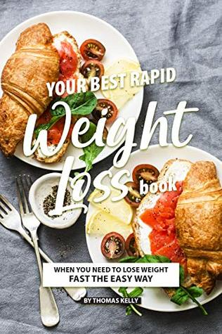 Your Best Rapid Weight Loss Book: When You Need to Lose Weight Fast the Easy Way