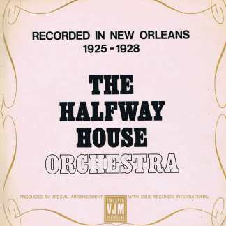 Halfway House Orchestra – Recorded In New Orleans 1925 - 1928